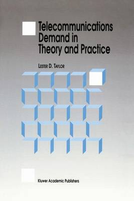 Telecommunications Demand in Theory and Practice by L.D. Taylor