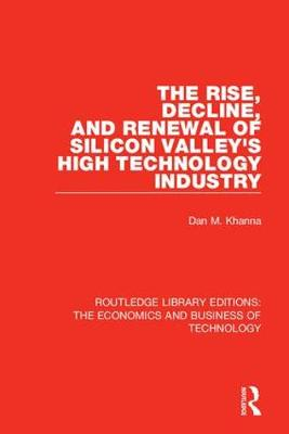 The Rise, Decline and Renewal of Silicon Valley's High Technology Industry by Dan Khanna
