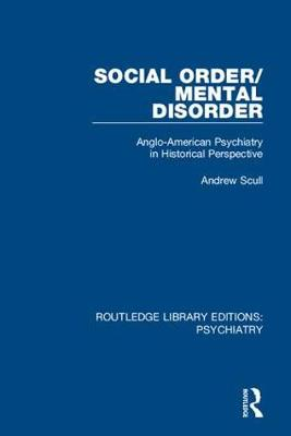 Social Order/Mental Disorder: Anglo-American Psychiatry in Historical Perspective by Andrew Scull