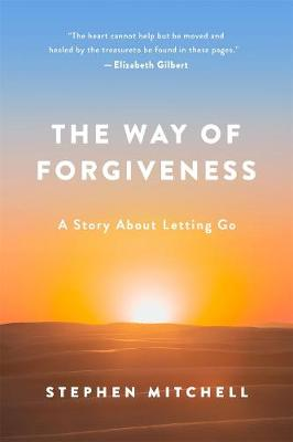 The Way of Forgiveness: A Story About Letting Go by Stephen Mitchell