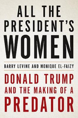 All the President's Women: Donald Trump and the Making of a Predator by Monique El-Faizy