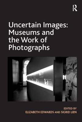 Uncertain Images: Museums and the Work of Photographs by Elizabeth Edwards