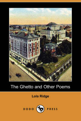 Ghetto and Other Poems (Dodo Press) by Lola Ridge