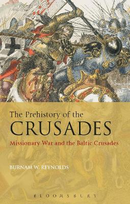 The Prehistory of the Crusades by Burnam W. Reynolds