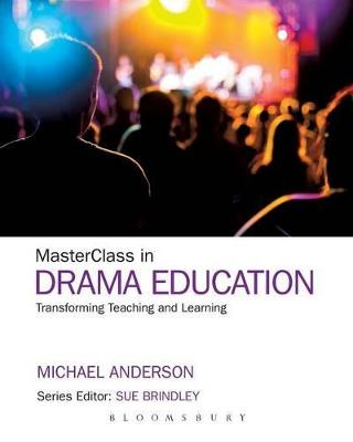 Masterclass in Drama: Transforming Teaching and Learning by Michael Anderson