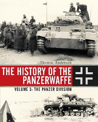 The History of the Panzerwaffe: Volume 3: The Panzer Division book