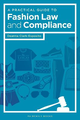 A Practical Guide to Fashion Law and Compliance by Deanna Clark-Esposito