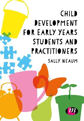 Child Development for Early Years Students and Practitioners by Sally Neaum