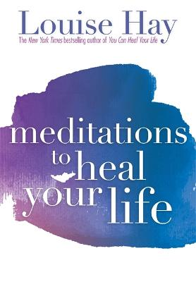 Meditations To Heal Your Life by Louise Hay