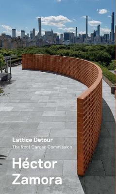 Hector Zamora: Lattice Detour - The Roof Garden Commission book