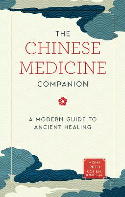 The Chinese Medicine Companion: A Modern Guide to Ancient Healing by Misha Ruth Cohen