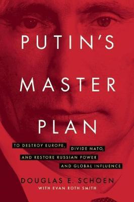 Putin's Master Plan by Douglas E. Schoen