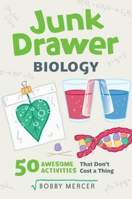 Junk Drawer Biology: 50 Awesome Experiments That Don't Cost a Thing by Bobby Mercer