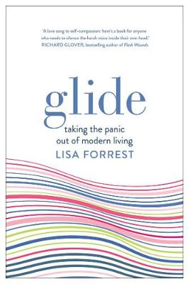 Glide: Taking the Panic out of Modern Living by Lisa Forrest