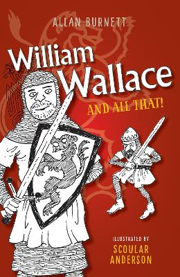 William Wallace and All That by Alan Burnett