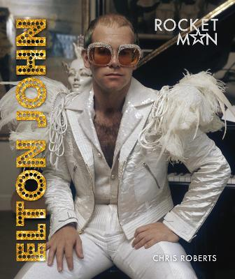 Elton John: Rocket Man by Chris Roberts
