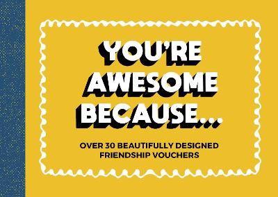 You're Awesome Because...: Over 30 Beautifully Designed Friendship Tokens by Summersdale Publishers