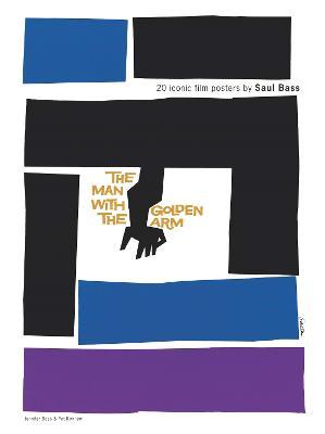 Saul Bass: 20 Iconic Film Posters by Jennifer Bass