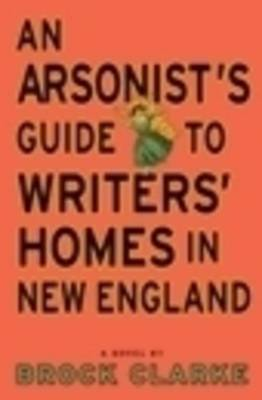 Arsonist's Guide to Writer's Homes in New England book