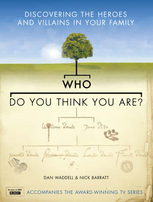 Who Do You Think You Are?: Discovering the Heroes and Villains in Your Family by Dan Waddell