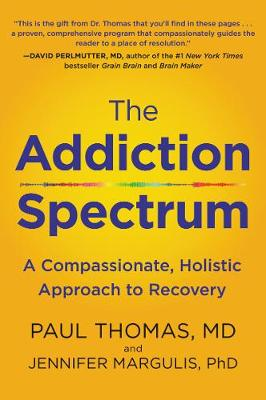 The Addiction Spectrum: A Compassionate, Holistic Approach to Recovery by Paul Thomas