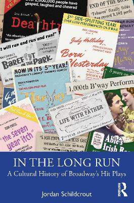 In the Long Run: A Cultural History of Broadway's Hit Plays by Jordan Schildcrout