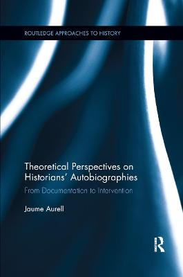 Theoretical Perspectives on Historians' Autobiographies: From Documentation to Intervention book