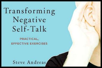 Transforming Negative Self-Talk by Steve Andreas