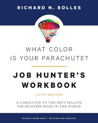 What Color Is Your Parachute? Job-Hunter's Workbook: A Companion to the Best-selling Job-Hunting Book in the World by Richard N. Bolles