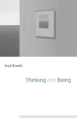Thinking and Being by Irad Kimhi