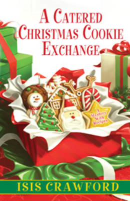Catered Christmas Cookie Exchange, A by Isis Crawford