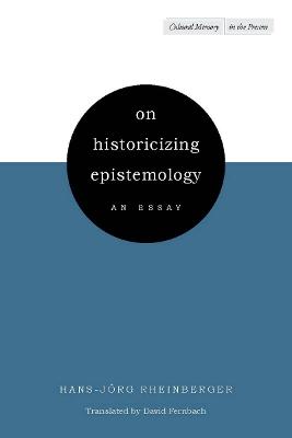 On Historicizing Epistemology by Hans-Joerg Rheinberger