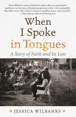 When I Spoke in Tongues: A Story of Faith and Its Loss by Jessica Wilbanks