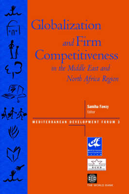 Globalization and Firm Competitiveness in the Middle East and North Africa Region by Ahmed Galal