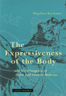 The Expressiveness of the Body and the Divergence of Greek and Chinese Medicine by Shigehisa Kuriyama
