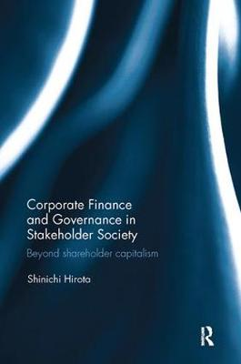 Corporate Finance and Governance in Stakeholder Society: Beyond shareholder capitalism by Shinichi Hirota