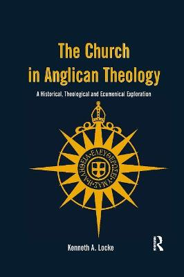 The Church in Anglican Theology by Kenneth A. Locke