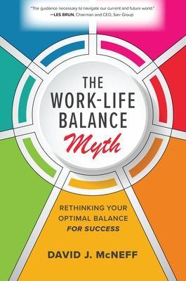 The Work-Life Balance Myth: Rethinking Your Optimal Balance for Success book