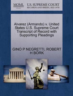 Alvarez (Armando) V. United States U.S. Supreme Court Transcript of Record with Supporting Pleadings by Gino P Negretti