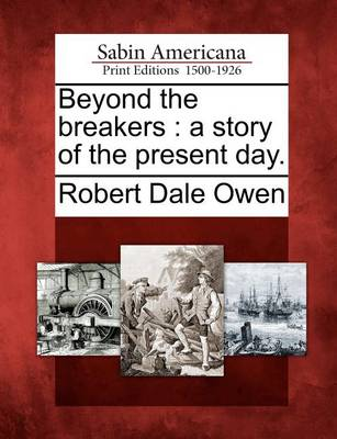 Beyond the Breakers: A Story of the Present Day. by Robert Dale Owen