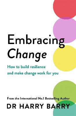 Embracing Change: How to build resilience and make change work for you book