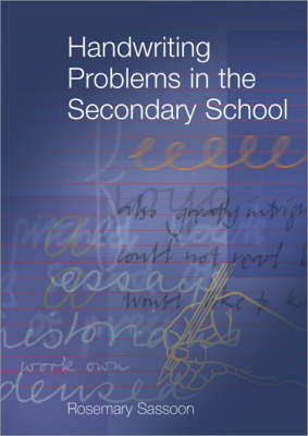 Handwriting Problems in the Secondary School by Rosemary Sassoon