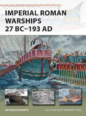 Imperial Roman Warships 27 BC-193 AD by Raffaele D'Amato