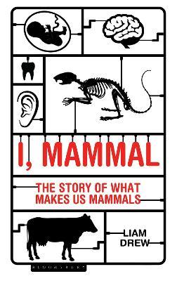 I, Mammal by Liam Drew