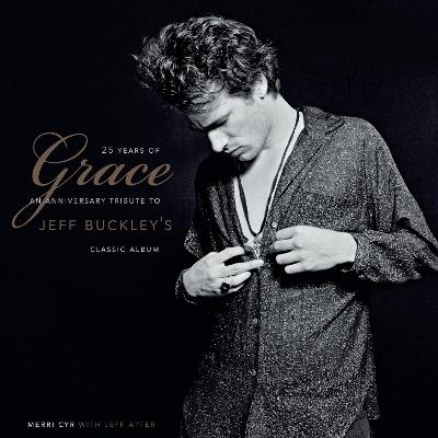 25 Years of Grace: An Anniversary Tribute to Jeff Buckley's Classic Album by Jeff Apter
