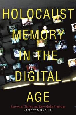 Holocaust Memory in the Digital Age by Jeffrey Shandler