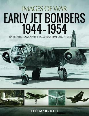 Early Jet Bombers 1944-1954: Rare Photographs from Wartime Archives by Leo Marriott