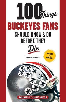 100 Things Buckeyes Fans Should Know & Do Before They Die by Andrew Buchanan