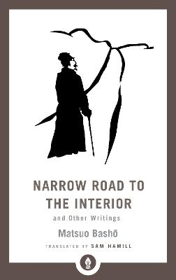 Narrow Road to the Interior: And Other Writings by Matsuo Basho