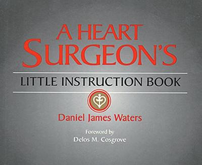 A Heart Surgeon's Little Instruction Book by Daniel Waters